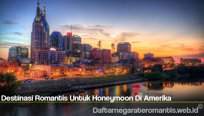 Destinasi Romantis Untuk Honeymoon Di Amerika