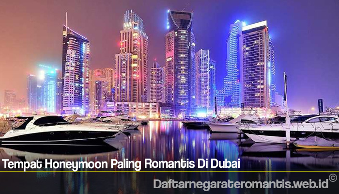 Tempat Honeymoon Paling Romantis Di Dubai