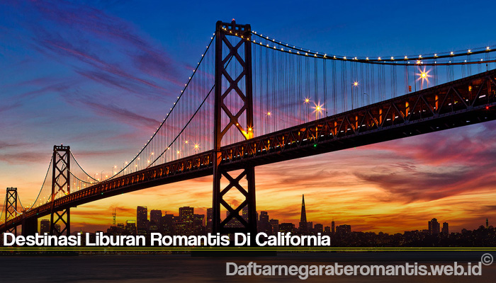 Destinasi Liburan Romantis Di California